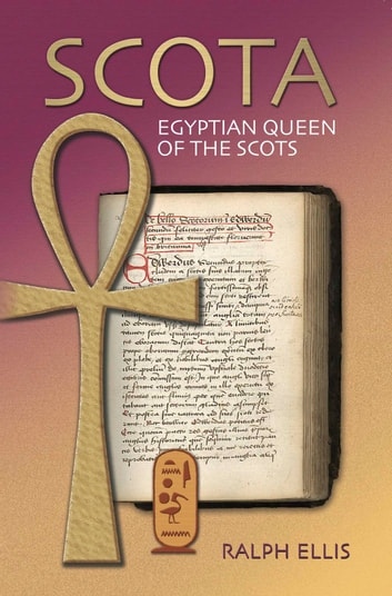 Scota, Egyptian Queen of the Scots - Scotland and Ireland were first settled by Egyptians ebook by ralph ellis