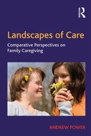 Landscapes of Care - Comparative Perspectives on Family Caregiving ebook by Andrew Power
