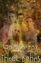 Golden Fox and the Three Behrs ebook by Jojo Brown