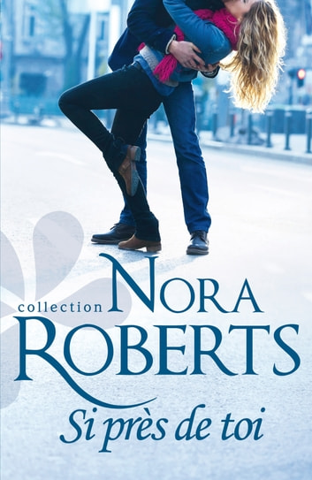 Si près de toi eBook by Nora Roberts