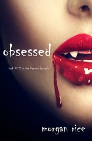 Obsessed (Book #12 in the Vampire Journals) ebook by Morgan Rice