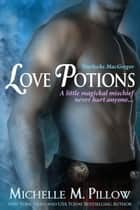 Love Potions ebook by Michelle M. Pillow