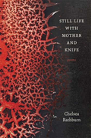 Still Life with Mother and Knife - Poems ebook by Chelsea Rathburn