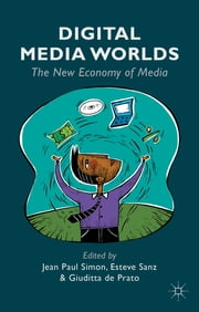 Digital Media Worlds - The New Economy of Media ebook by Giuditta De Prato,Esteve Sanz,Jean Paul Simon