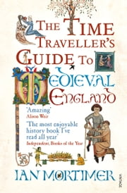 The Time Traveller's Guide to Medieval England - A Handbook for Visitors to the Fourteenth Century ebook by Kobo.Web.Store.Products.Fields.ContributorFieldViewModel