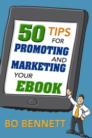 50 Tips for Promoting and Marketing Your Ebook ebook by Bo Bennett