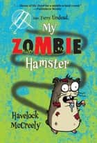 My Zombie Hamster ebook by Havelock  McCreely