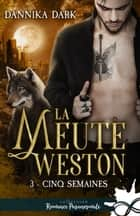 Cinq semaines - La Meute Weston, T3 ebook by Dannika Dark, Élisa Chabre