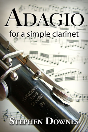 Adagio for a simple clarinet ebook by Stephen Downes