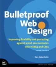 Bulletproof Web Design: Improving flexibility and protecting against worst-case scenarios with HTML5 and CSS3 - Improving flexibility and protecting against worst-case scenarios with HTML5 and CSS3 ebook by Dan Cederholm