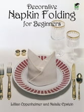 Decorative Napkin Folding for Beginners ebook by Lillian Oppenheimer,Natalie Epstein