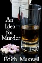 An Idea for Murder ebook by Edith Maxwell