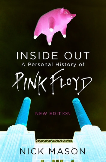 Inside Out - A Personal History of Pink Floyd ebook by Nick Mason