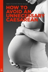 How to Avoid an Unneccesary Casarean ebook by Helen Churchill, Wendy Savage