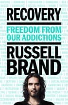 Recovery - Freedom from Our Addictions ebook by Russell Brand