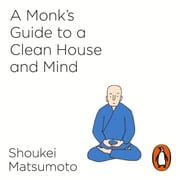 A Monk's Guide to a Clean House and Mind audiobook by Shoukei Matsumoto