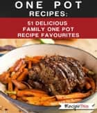 One Pot Recipes: 51 Delicious Family One Pot Recipe Favourites ebook by Recipe This