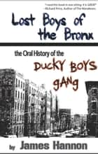 Lost Boys of the Bronx - The Oral History of the Ducky Boys Gang ebook by James Hannon