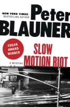 Slow Motion Riot - A Mystery ebook by Peter Blauner