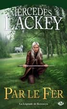 Par le fer - La Légende de Kerowyn ebook by Mercedes Lackey