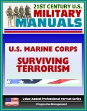 21st Century U.S. Military Manuals: U.S. Marine Corps (USMC) The Individual's Guide for Understanding and Surviving Terrorism - Marine Corps Reference Publication (MCRP) 3-02E ebook by Progressive Management