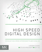 High Speed Digital Design - Design of High Speed Interconnects and Signaling ebook by Hanqiao Zhang,Steven Krooswyk,Jeffrey Ou