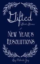 Gifted Short Stories | New Year's Resolutions ebook by Melinda Joy