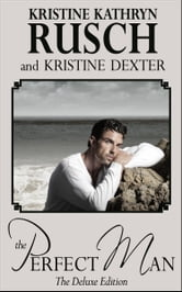 The Perfect Man - The Deluxe Edition ebook by Kristine Dexter,Kristine Kathryn Rusch
