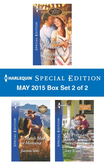 Harlequin Special Edition May 2015 - Box Set 2 of 2 - My Fair Fortune\A Match Made in Montana\His Pregnant Texas Sweetheart ebook by Nancy Robards Thompson,Joanna Sims,Amy Woods