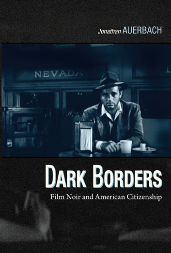 Dark Borders - Film Noir and American Citizenship ebook by Jonathan Auerbach