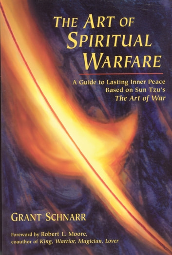 An Art of Spiritual Warfare - A Guide to Lasting Inner Peace Based on Sun Tsu's The Art of War ebook by Grant Schnarr