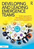 Developing and Leading Emergence Teams ebook by Peter A.C. Smith,Tom Cockburn