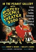 In the Peanut Gallery with Mystery Science Theater 3000 - Essays on Film, Fandom, Technology and the Culture of Riffing ebook by Robert G. Weiner, Shelley E. Barba