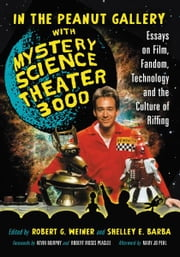 In the Peanut Gallery with Mystery Science Theater 3000: Essays on Film, Fandom, Technology and the Culture of Riffing ebook by Robert G. Weiner, Shelley E. Barba