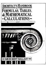 Architect's Handbook of Formulas, Tables, and Mathematical Calculations ebook by Ballast, D.