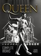 Queen: Complete Works ebook by Georg Purvis