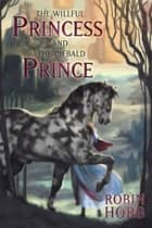 The Willful Princess and the Piebald Prince ebook by Robin Hobb