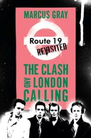 Route 19 Revisited - The Clash and London Calling ebook by Marcus Gray