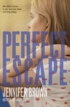 Perfect Escape eBook by Jennifer Brown