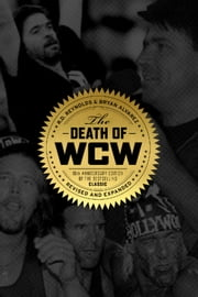 Death of WCW - 10th Anniversary Edition of the Bestselling Classic — Revised and Expanded ebook by R.D. Reynolds,Bryan Alvarez