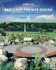 SketchUp for Site Design - A Guide to Modeling Site Plans, Terrain, and Architecture ebook by Daniel Tal