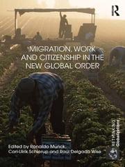 Migration, Work and Citizenship in the New Global Order ebook by Ronaldo Munck,Carl Ulrik Schierup,Raúl Delgado Wise