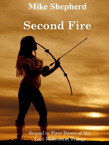 Second Fire - Sequel to First Dawn of the Lost Millenium Trilogy ebook by Mike Shepherd