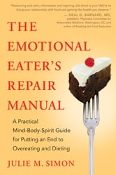 The Emotional Eater's Repair Manual - A Practical Mind-Body-Spirit Guide for Putting an End to Overeating and Dieting ebook by Julie M. Simon, MA, MBA, LMFT