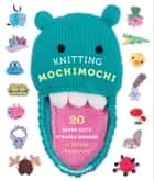 Knitting Mochimochi - 20 Super-Cute Strange Designs for Knitted Amigurumi eBook by Anna Hrachovec