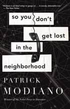 So You Don't Get Lost in the Neighborhood ebook by Patrick Modiano, Euan Cameron
