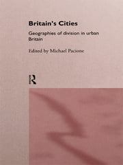 Britain's Cities - Geographies of Division in Urban Britain ebook by Michael Pacione