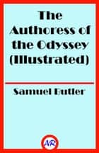 The Authoress of the Odyssey (Illustrated) eBook by Samuel Butler