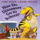 How Do Dinosaurs Go To School? audiobook by Jane Yolen