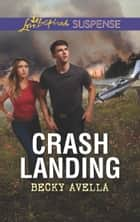 Crash Landing (Mills & Boon Love Inspired Suspense) ebook by Becky Avella
